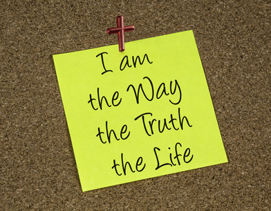 "Jesus said, ""I am the way, the truth and the life."" John 14:6"
